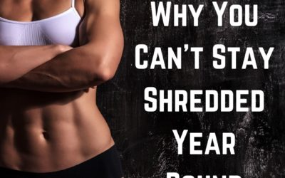 Why You Can't Stay Shredded All Year