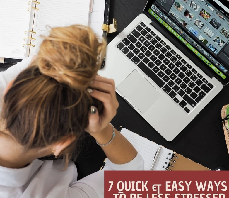 7 Quick & Easy Ways to Be Less Stressed